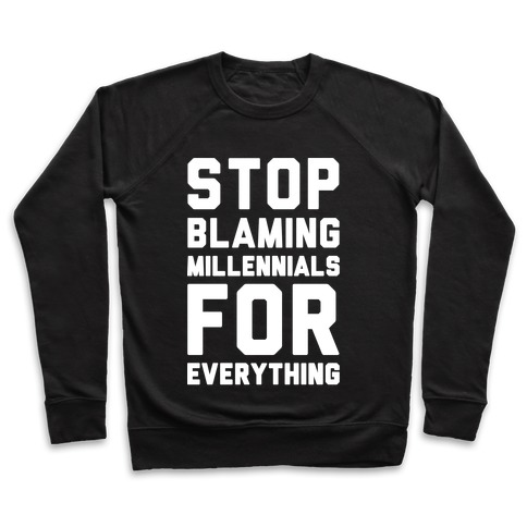 Stop Blaming Millennials For Everything White Print Pullover