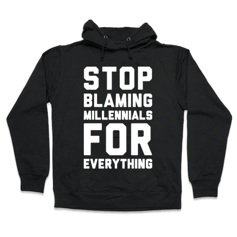 Stop Blaming Millennials For Everything White Print Hooded Sweatshirt