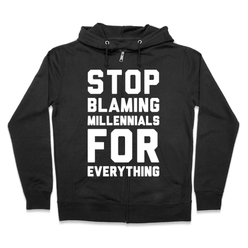 Stop Blaming Millennials For Everything White Print Zip Hoodie