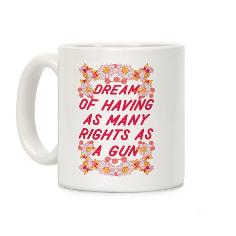 I Dream of Having as Many Rights as a Gun Coffee Mug