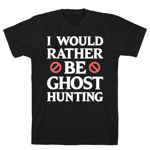 I Would Rather Be Ghost Hunting (White) Mens T-Shirt