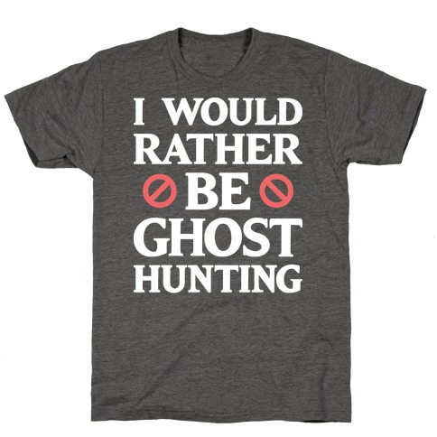 I Would Rather Be Ghost Hunting (White) T-Shirt