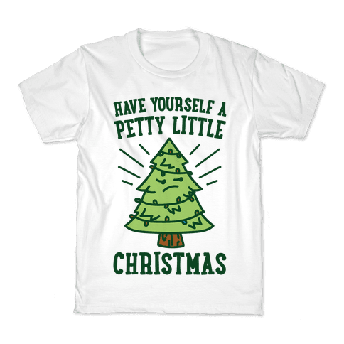 Have Yourself A Petty Little Christmas  Kids T-Shirt