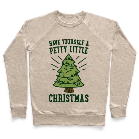 Have Yourself A Petty Little Christmas  Pullover
