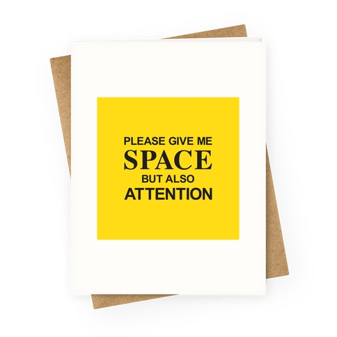 Please Give Me Space But Also Attention Greeting Card
