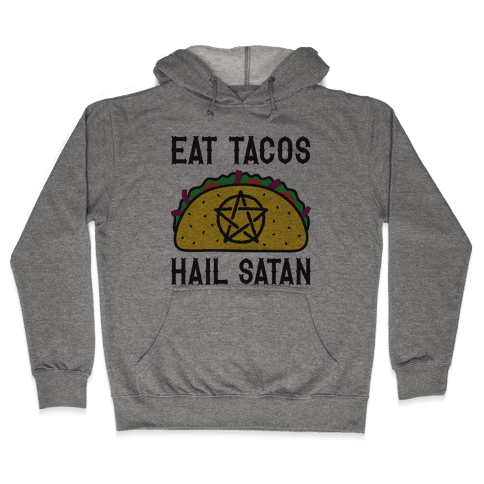 Eat Tacos Hail Satan Hooded Sweatshirt