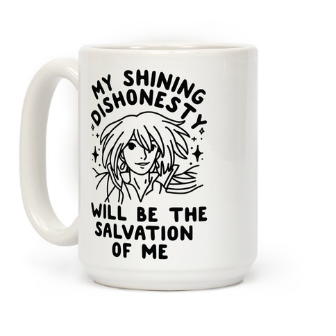 My Shining Dishonesty Will Be the Salvation of Me Coffee Mug