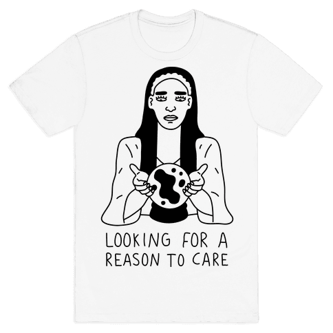 Looking For A Reason To Care Mens T-Shirt