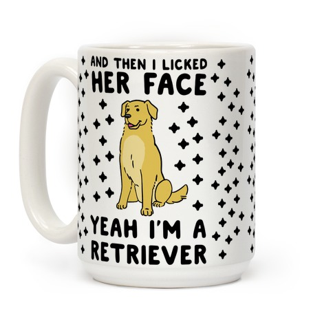 Then I Licked Her Face, I'm a Retriever Coffee Mug
