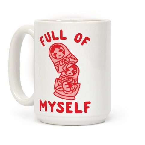 Full of Myself Coffee Mug