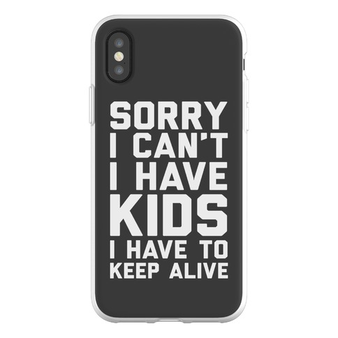 Sorry I Can't I Have Kids I Have To Keep Alive Phone Flexi-Case