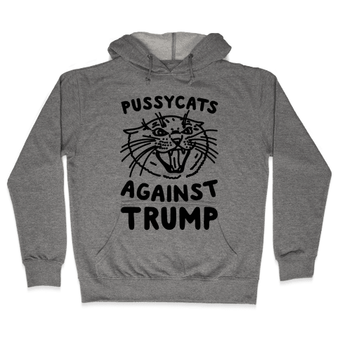Pussycats Against Trump Hooded Sweatshirt