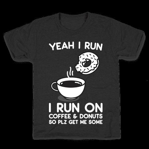 Yeah I Run, I Run On Coffee & Donuts Kids T-Shirt