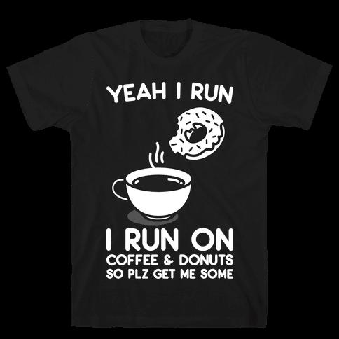 Yeah I Run, I Run On Coffee & Donuts Mens/Unisex T-Shirt