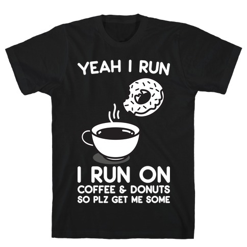 Yeah I Run, I Run On Coffee & Donuts T-Shirt