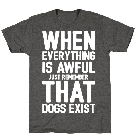 Remember That Dogs Exist White Print T-Shirt