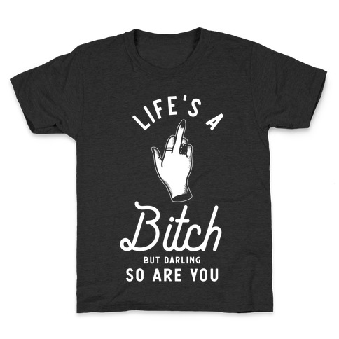 Life's a Bitch Darling But So Are You Kids T-Shirt