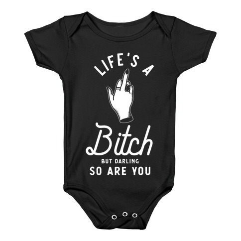 Life's a Bitch Darling But So Are You Baby Onesy