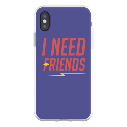 I Need Friends Parody Phone Flexi-Case