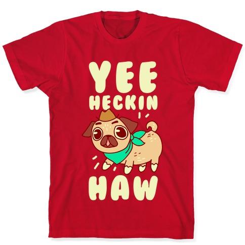 Yee Heckin Haw Pug T-Shirt