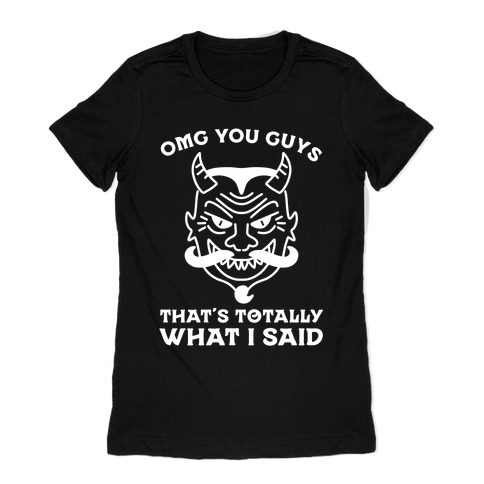OMG You Guys That's Totally What I Said Womens T-Shirt