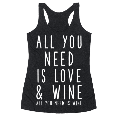 All You Need Is Love & Wine Racerback Tank Top