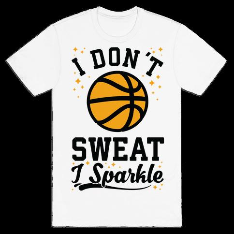 I Don't Sweat I Sparkle Basketball Mens T-Shirt