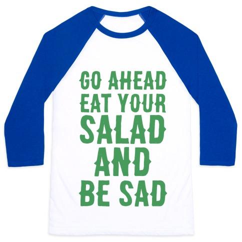 Go Ahead, Eat Your Salad and Be Sad Baseball Tee