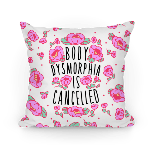 Body Dysmorphia is Cancelled Pillow