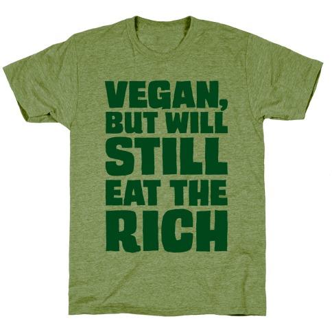 Vegan But Will Still Eat The Rich T-Shirt
