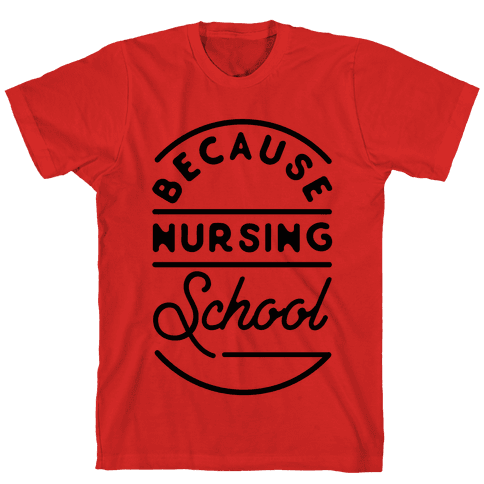 Because Nursing School Mens T-Shirt