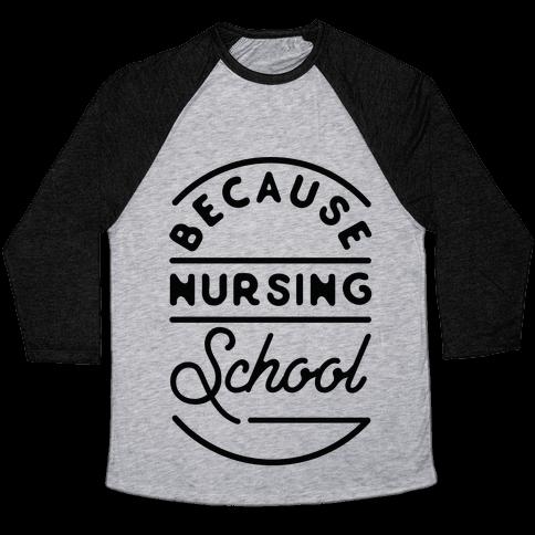 Because Nursing School Baseball Tee