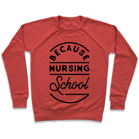 Because Nursing School Pullover