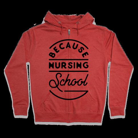 Because Nursing School Zip Hoodie