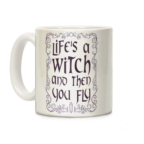 Life's A Witch And Then You Fly Coffee Mug