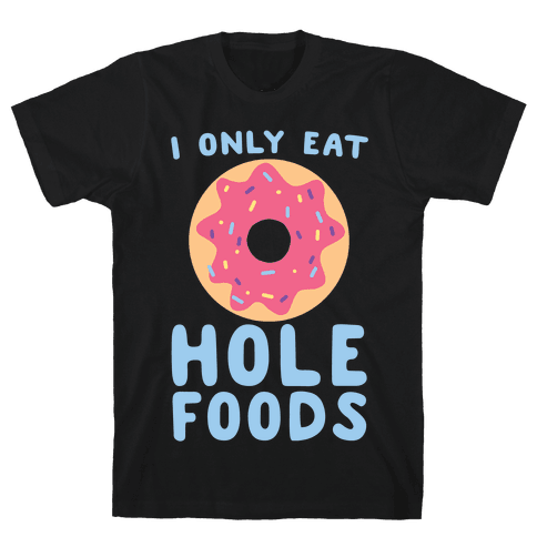 I Only Eat Hole Foods  Mens T-Shirt