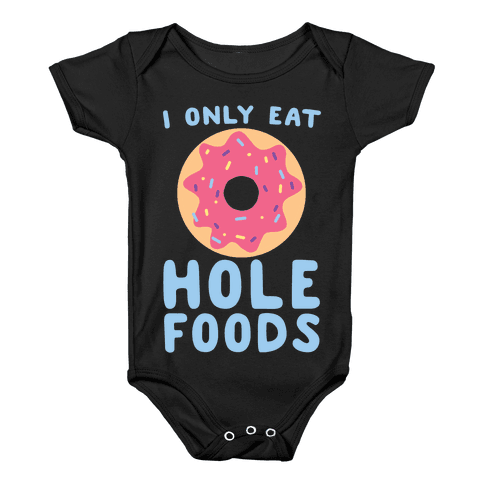 I Only Eat Hole Foods  Baby Onesy