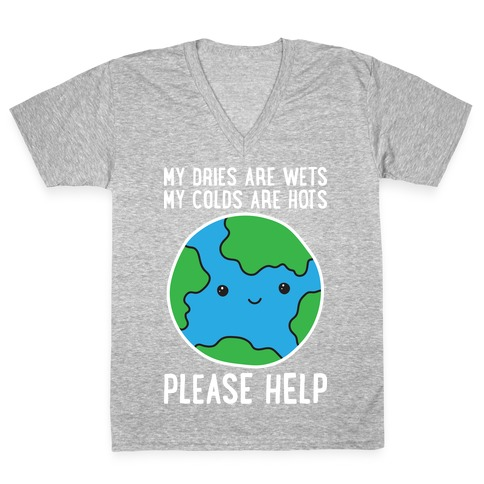 My Dries Are Wets, My Colds Are Hots, Please Help - Earth V-Neck Tee Shirt