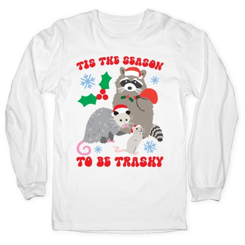 Tis The Season To Be Trashy Long Sleeve T-Shirt