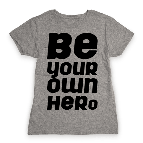 Be Your Own Hero  Womens T-Shirt