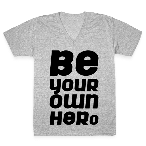 Be Your Own Hero  V-Neck Tee Shirt