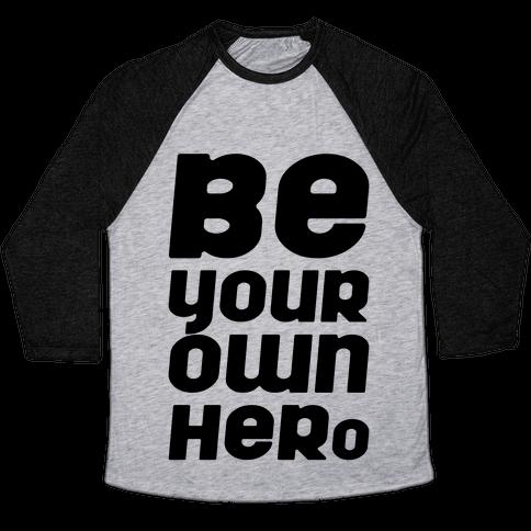 Be Your Own Hero  Baseball Tee
