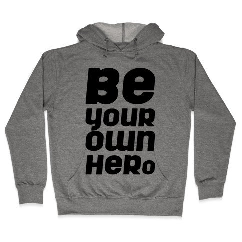 Be Your Own Hero  Hooded Sweatshirt