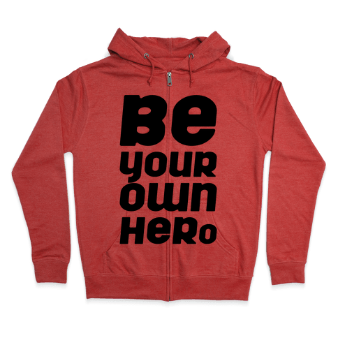Be Your Own Hero  Zip Hoodie