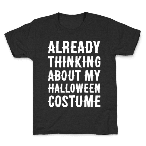 Already Thinking About My Halloween Costume Kids T-Shirt