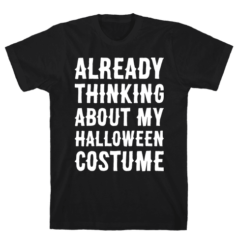 Already Thinking About My Halloween Costume Mens T-Shirt