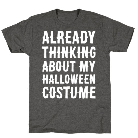 Already Thinking About My Halloween Costume T-Shirt