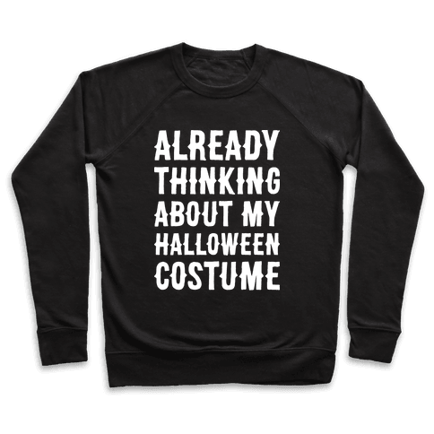 Already Thinking About My Halloween Costume Pullover