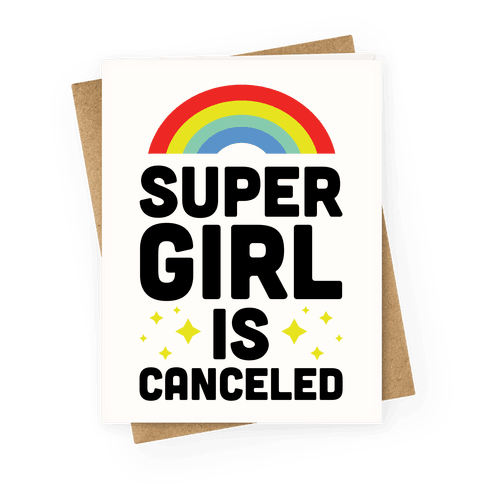 Supergirl is Canceled Greeting Card