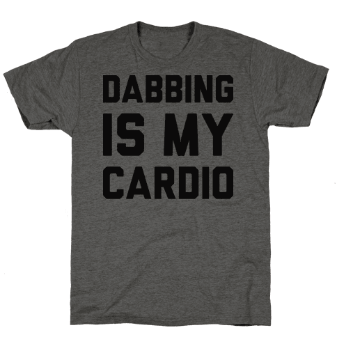 Dabbing Is My Cardio